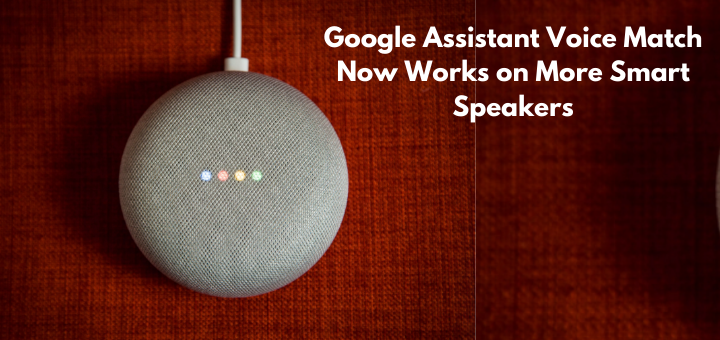 Google Assistant Voice Match Now Works on More Smart Speakers